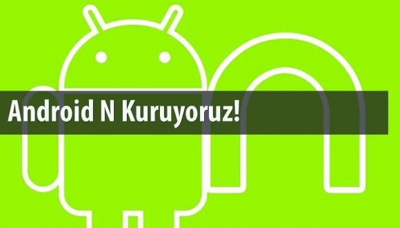 android-n-kurulum-rehberi